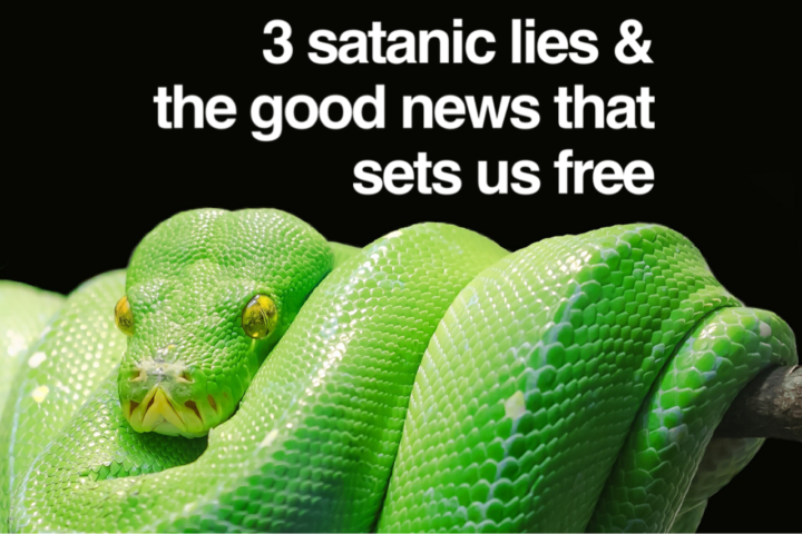 3 Satanic Lies & the Good News That Sets Us Free