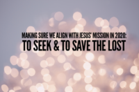 Making Sure We Align With Jesus' Mission in 2020: To Seek and to Save the Lost