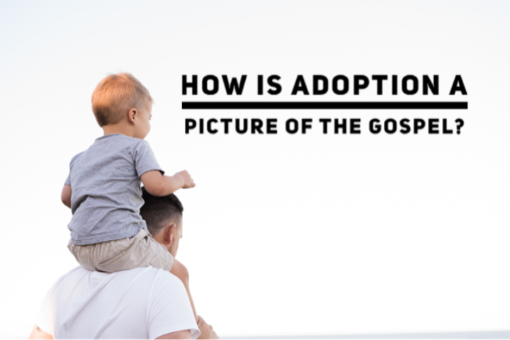 How Is Adoption A Picture Of The Gospel? 5